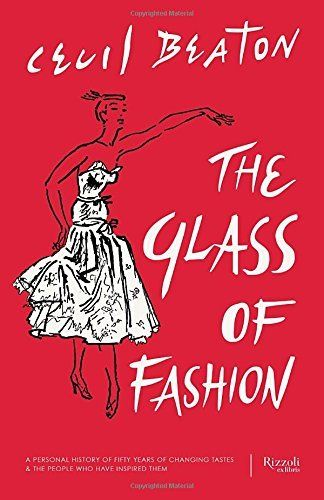 The Glass of Fashion by Cecil Beaton  Originally published in 1954, fashion photographer Cecil Beaton'sThe Glass of Fashionis an alluring collection of vignettes of the personalities who inspired fashion during the 40s and 50s. The book is illustrated with Beaton's line drawings and includes witty profiles on everyone from Chanel and Balenciaga to Beaton's own aunt