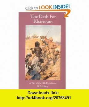 The Dash for Khartoum  A Tale of the Nile Expedition. Also includes Camp life in Abyssinia (Works of G. A. Henty) (9781887159401) George A. Henty, GA Henty , ISBN-10: 1887159401  , ISBN-13: 978-1887159401 ,  , tutorials , pdf , ebook , torrent , downloads , rapidshare , filesonic , hotfile , megaupload , fileserve
