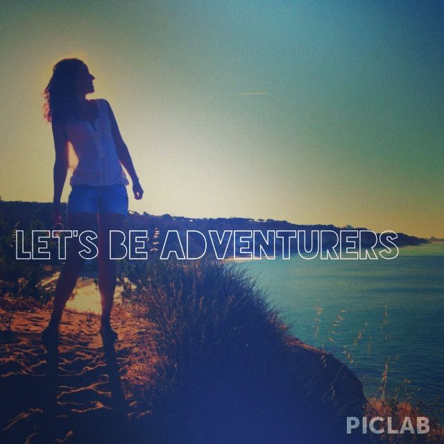 Lets be adventurers!