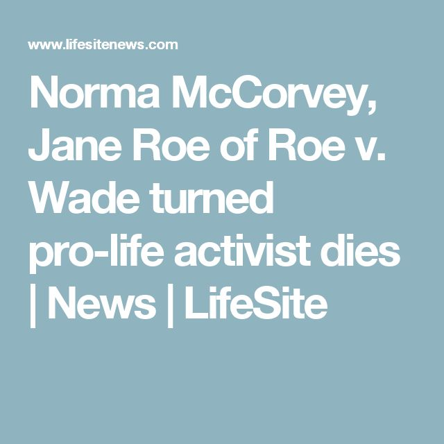 Norma McCorvey, Jane Roe of Roe v. Wade turned pro-life activist dies   News   LifeSite
