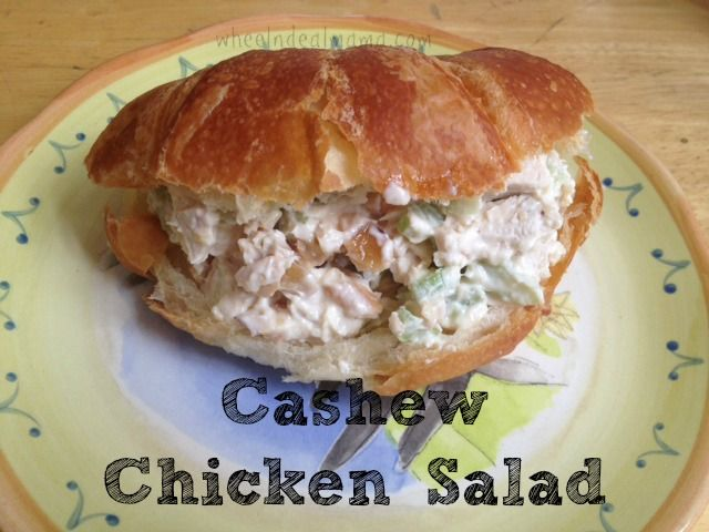 Cashew Chicken Salad  ------  steamed chicken breasts, mayo, celery, cashews, and seasonings.  Great for croissant sandwiches.