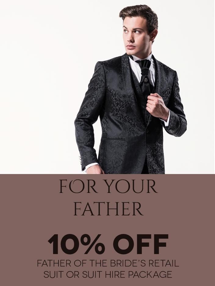For Your Father! Get 10% off the Father-of-the-Bride's Suit Purchase or Suit Hire Package. Click to View or Find Out More.