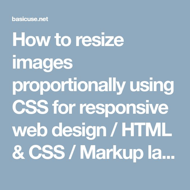 How to resize images proportionally using CSS for responsive web design / HTML & CSS / Markup languages / Programming languages / Articles - BASICuse