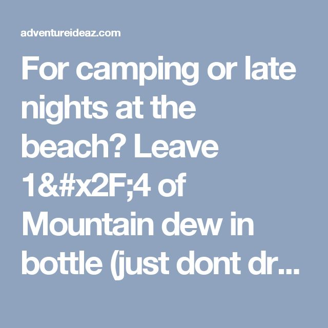 For camping or late nights at the beach? Leave 1/4 of Mountain dew in bottle (just dont drink it all), add a tiny bit of baking soda and 3 caps of peroxide. Put the lid on and shake - walla! Homemade glow stick (bottle) solution. i SO wanna try this! - adventureideaz.comadventureideaz.com