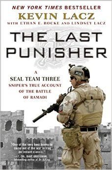 Amazon.com: The Last Punisher: A SEAL Team THREE Sniper's True Account of the Battle of Ramadi (9781501127243): Kevin Lacz, Ethan E. Rocke, Lindsey Lacz: Books