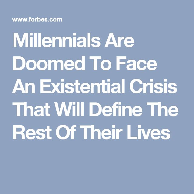 Millennials Are Doomed To Face An Existential Crisis That Will Define The Rest Of Their Lives