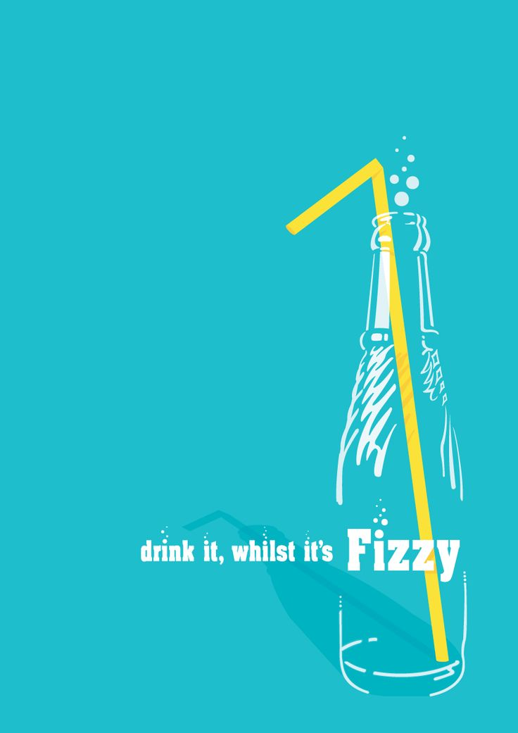 Drink it, whilst it's Fizzy www.fivecreative.com.au