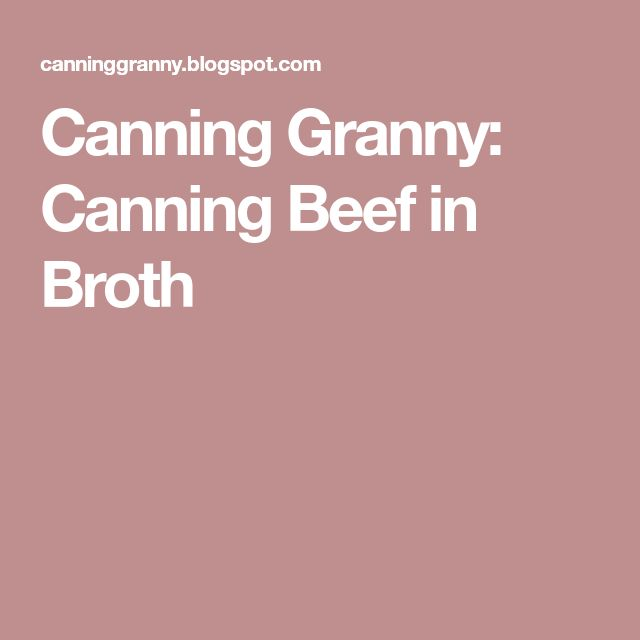 Canning Granny: Canning Beef in Broth
