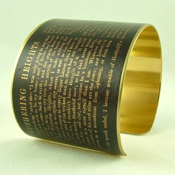 "Brass cuff bracelet with Wuthering Heights excerpts ""he's more myself than I am.  Whatever our souls are made of, his and mine are the same.""  LOVE."