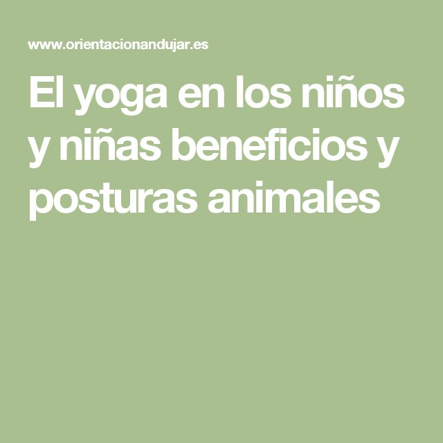 El yoga en los niños y niñas beneficios y posturas animales
