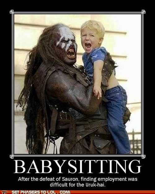 Lord of the Rings - Babysitting: The Lord, Babysitter, The Hobbit, Urukhai, Rings, Uruk Hai, Middle Earth, Kids, Demotivational Poster