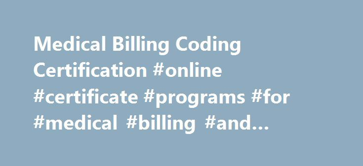 Medical Billing Coding Certification #online #certificate #programs #for #medical #billing #and #coding http://turkey.remmont.com/medical-billing-coding-certification-online-certificate-programs-for-medical-billing-and-coding/  # Online Medical Billing Coding Training Get your medical billing coding training in as little as 9 months! Interested in getting an education in medical billing and coding? At The Allen School Of Health Sciences you can get your medical billing coding education in as…