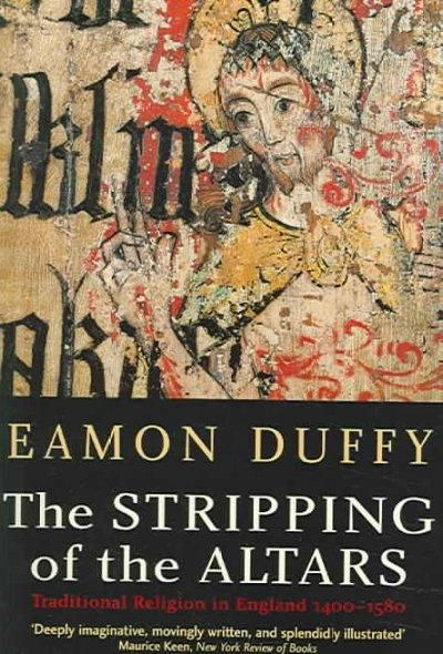 The Stripping Of The Altars: Traditional Religion In England, c. 1400-c.1580
