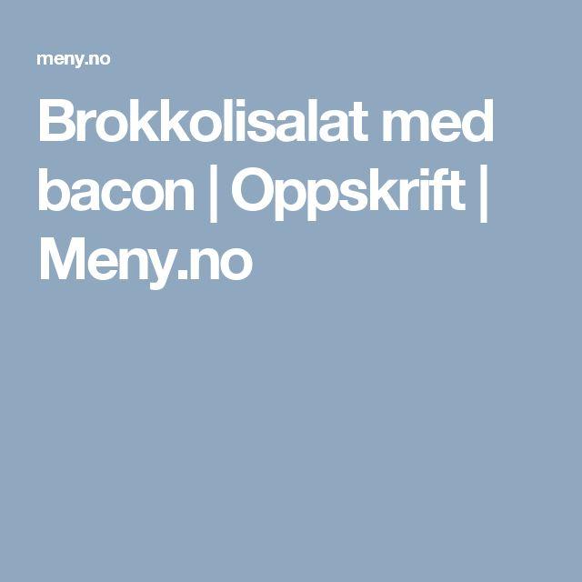 Brokkolisalat med bacon | Oppskrift | Meny.no