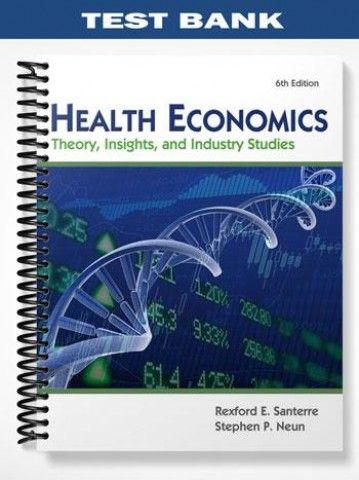 Test Bank Health Economics 6th Edition Santerre  at https://fratstock.eu/Test-Bank-Health-Economics-6th-Edition-Santerre