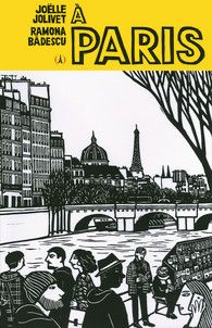 A Paris, Joelle Jolivet et Ramona Badescu, éditions Les Grandes Personnes / Paris, ses monuments, ses quartiers animés et ses habitants - Gravures