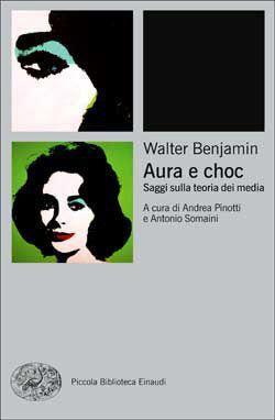 Walter Benjamin, Aura e choc. Saggi sulla teoria dei media, PBE Ns