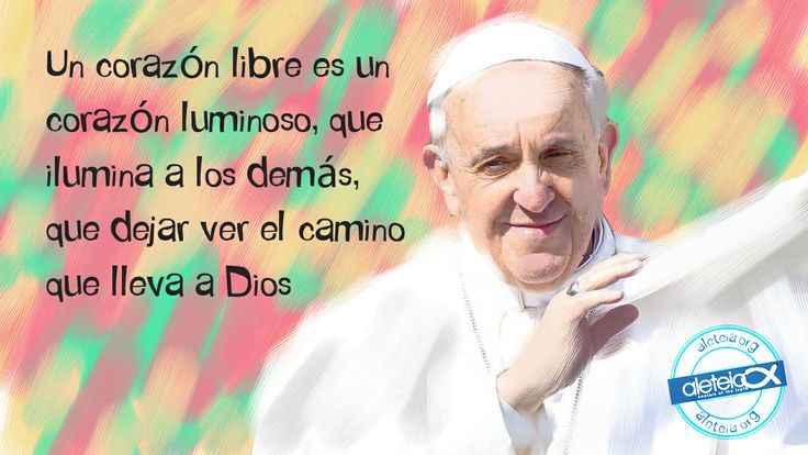 """La frase de hoy de #PapaFrancisco: """"Un corazón libre es un corazón luminoso que ilumina a los demás..."""""""