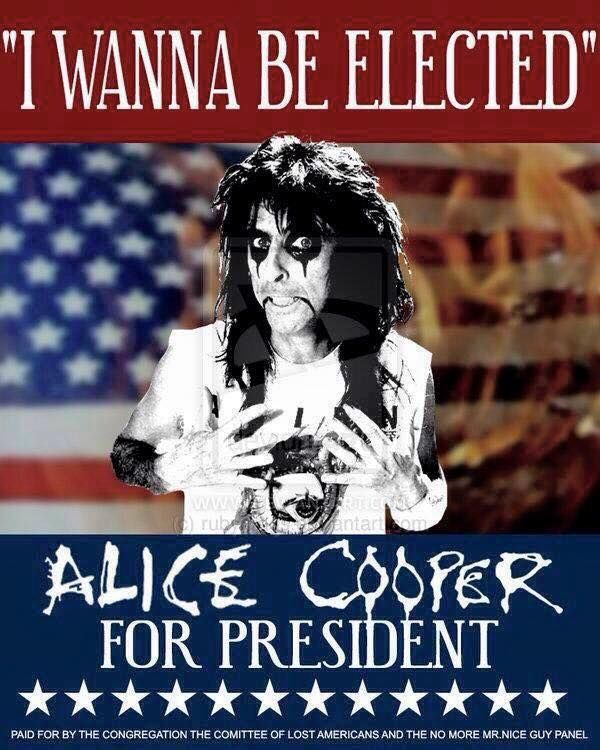 Facebook.com /Alice Cooper's Solid Rock repost from Nights with Alice Cooper...I'm top prime cut meat, I'm your choice, I wanna be elected,I'm your yankee doodle dandy in a gold Rolls Royce,Kids want a savior, don't need a fake,We're all gonna rock to the rules that I make,I never lied to you, I've always been cool,Gotta get the vote, and I told you about school,I wanna be selected,Everyone in the United States of America