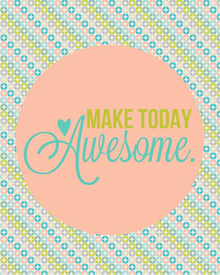 Free printable - make today awesome