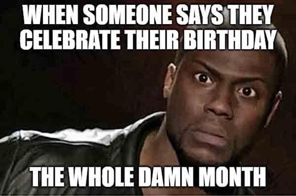 20 Best Birthday Month Meme Just Meme Funny Birthday Meme Birthday Month Its My Birthday Month