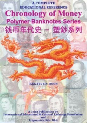 Book title: Chronology of Money Polymer Banknotes Series Editors: K.N.Boon  ISBN 978-983-43313-1-3 Published International Educational & Cultural Exchange Foundation & Trigometric Sdn.Bnd Year 2008