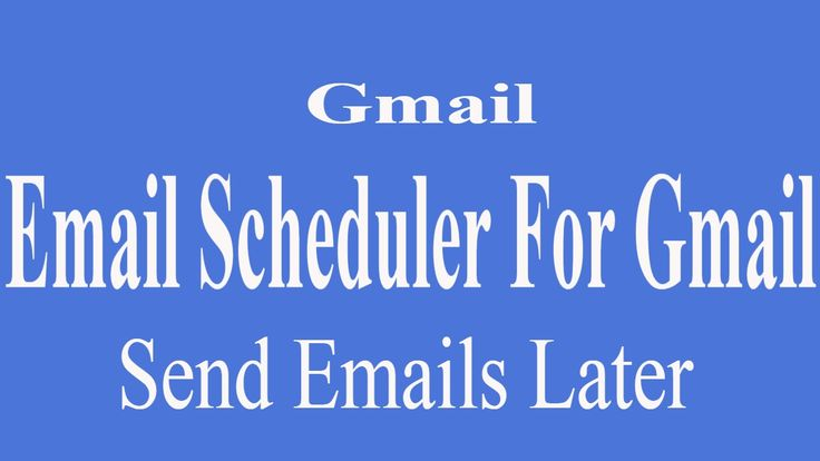 Email Scheduler for Gmail - Send Emails Later 2017