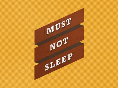 Dribbble - Must not sleep by Niall Staines