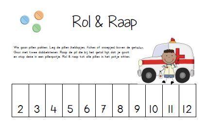 Rol & Raap - Pillen  Oefen de getalbeelden op de dobbelsteen en de getalsymbolen met dit spel.  De kinderen leggen pillen (teldopjes, fiches of snoepjes) boven de getallen op het spelblad. Ze gooien met de dobbelsteen en rapen de pil die bij het getal ligt dat ze gooien. Deze pil stoppen ze in een pillenpotje.