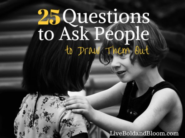 25 Questions To Ask People To Draw Them Out. Interesting questions to ask your characters too!