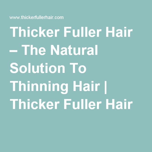 Thicker Fuller Hair – The Natural Solution To Thinning Hair | Thicker Fuller Hair