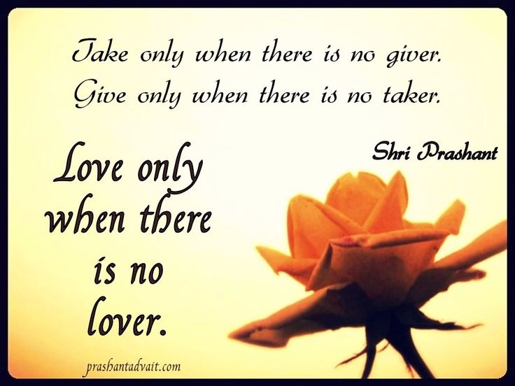 Take only when there is no giver. Give only when there is no taker.Love only when there is no lover. ~ Shri Prashant. #ShriPrashant #Advait #Love #ego #identity Read at:- prashantadvait.com Watch at:- www.youtube.com/c/ShriPrashant Website:- www.advait.org.in Facebook:- www.facebook.com/prashant.advait LinkedIn:- www.linkedin.com/in/prashantadvait Twitter:- https://twitter.com/Prashant_Advait