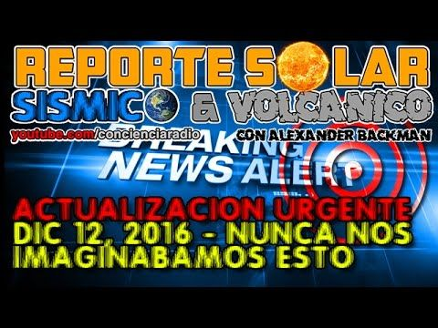 (((MEGA ALERTA))) REPORTE SOLAR Y SISMICO (DEC 12 2016) - YouTube