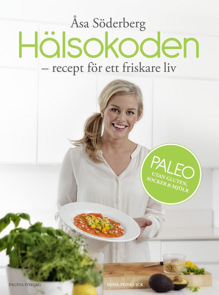 """Min nya paleokokbok """"Hälsokoden - recept för ett friskare liv"""". Utan gluten, socker och mjölk."""