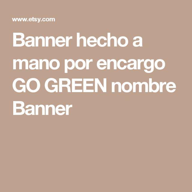 Banner hecho a mano  por encargo  GO GREEN  nombre Banner