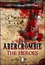The Heroes by Joe Abercrombie