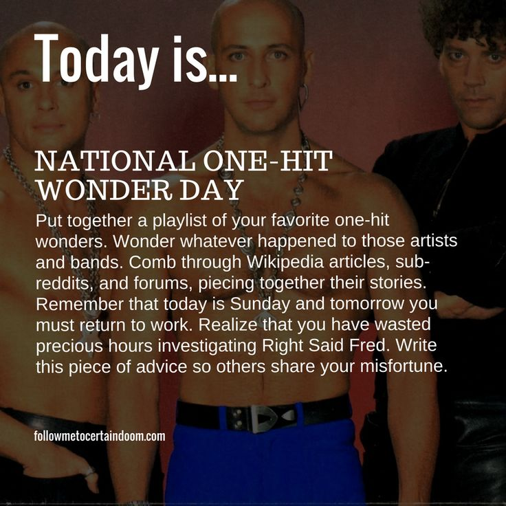 Sept. 25 – National One-Hit Wonder Day Put together a playlist of your favorite one-hit wonders. Wonder whatever happened to those artists and bands. Comb through Wikipedia articles, sub-reddits, a…