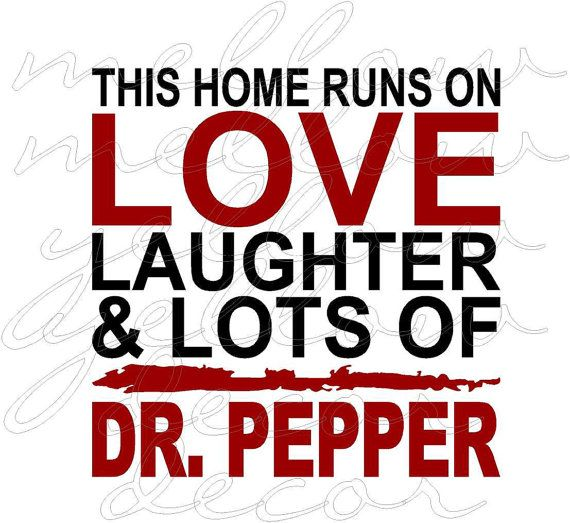 This home runs on love laughter and dr pepper ... for all my Texans out there :)