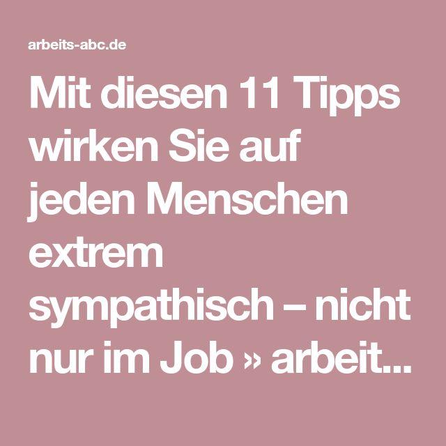 Mit diesen 11 Tipps wirken Sie auf jeden Menschen extrem sympathisch – nicht nur im Job » arbeits-abc.de