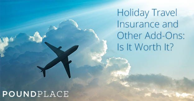 Holiday Travel Insurance and Other Add-Ons: Is It Worth It?