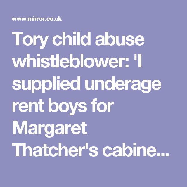 Tory child abuse whistleblower: 'I supplied underage rent boys for Margaret Thatcher's cabinet ministers' - Mirror Online