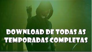 Baixe Aqui Todas As Temporadas de Arrow Dublado e Legendado - YouTube