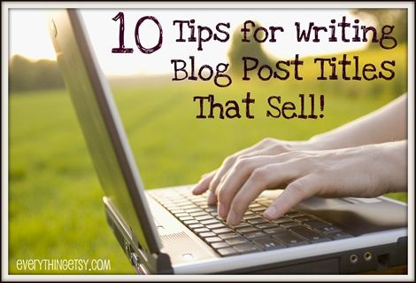 10 Tips for Writing Blog Post Titles That Sell! - EverythingEtsy.com #etsy