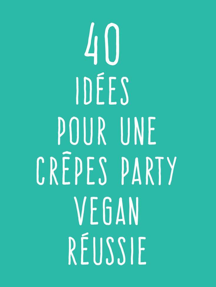40 Idées pour une crêpes party vegan réussie ! – Qui a invité l'herbivore ?