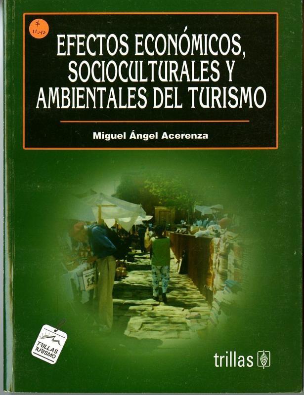 Título: Efectos económicos, socioculturales y ambientales del turismo / Autor: Miguel Ángel Acerenza / Ubicación: Biblioteca FCCTP - USMP 1er piso / Código: 338.4791/A173