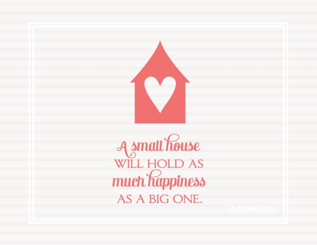 A small house will hold as much happiness as a big one printable.: Falala Small House'S Prev Jpg, Holding, Happy Home, Happiness, Printables Quotes, Big, Small Houses, House Prev, Free Printables