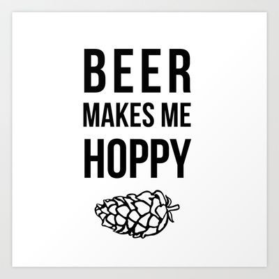 Beer Makes Me Hoppy Art Print by ChelseaMcKennaDesign - $17.68