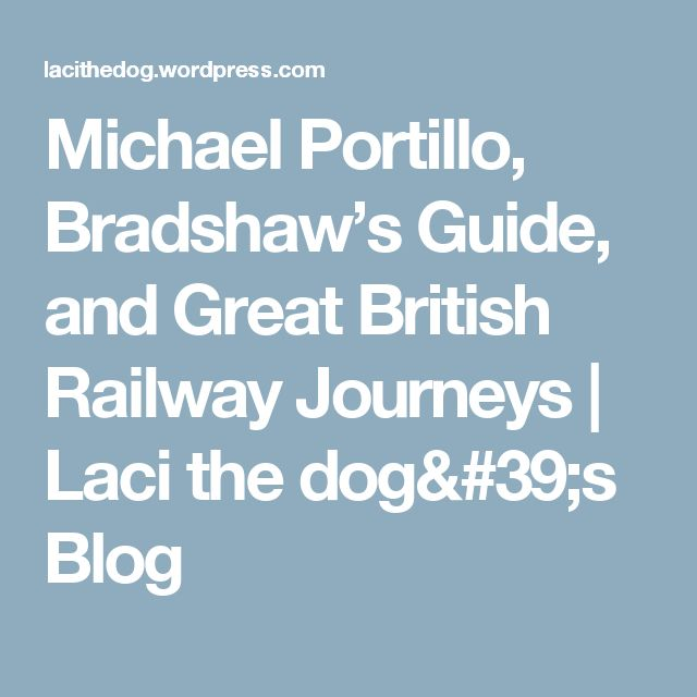 Michael Portillo, Bradshaw's Guide, and Great British Railway Journeys | Laci the dog's Blog
