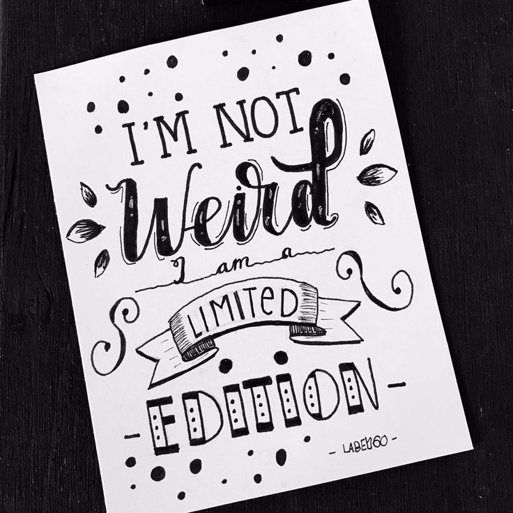 I'm not weird, I am a limited edition B&W