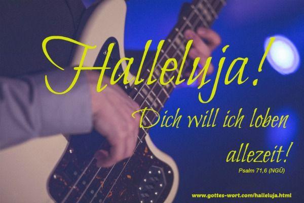 Halleluja! Den HERRN zu rühmen und preisen für seine Gutmütigkeit und Gnade ist für uns ein Sonderrecht. http://www.gottes-wort.com/halleluja.html